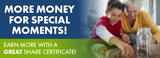MORE MONEY FOR SPECIAL MOMENTS! EARN MORE WITH A GREAT SHARE CERTIFICATE!